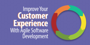 Improve Your Customer Experience with Agile Software Development